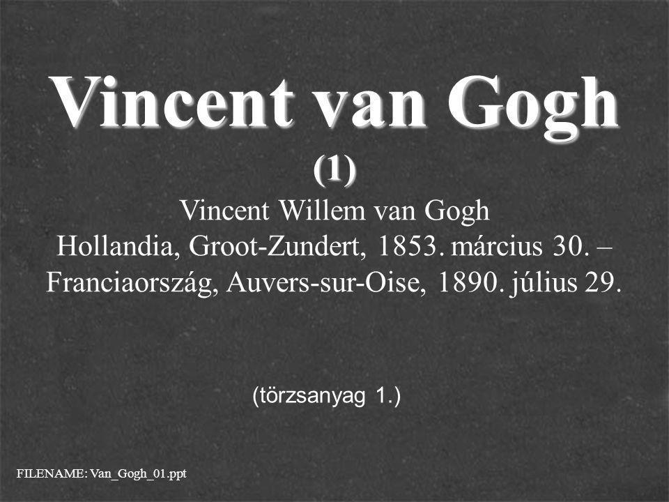 Vincent van Gogh (1) Vincent Willem van Gogh Hollandia, Groot-Zundert, 1853.
