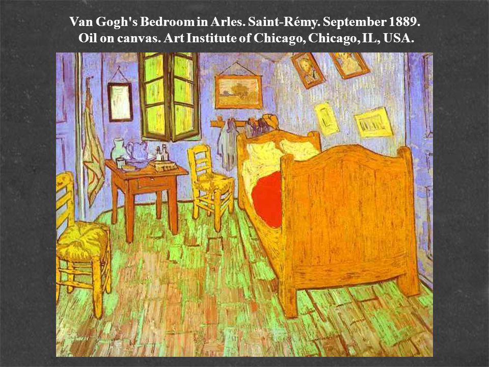 Van Gogh s Bedroom in Arles. Saint-Rémy. September 1889.