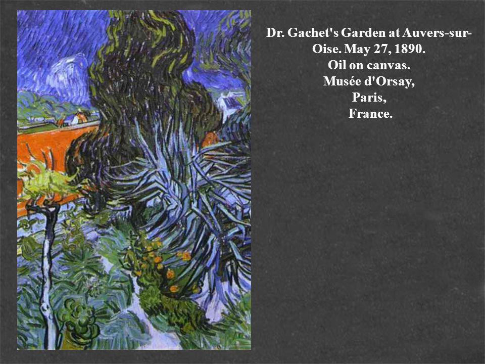 Dr. Gachet s Garden at Auvers-sur- Oise. May 27, 1890. Oil on canvas. Musée d Orsay, Paris, France.