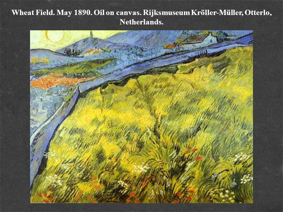 Wheat Field. May 1890. Oil on canvas. Rijksmuseum Kröller-Müller, Otterlo, Netherlands.