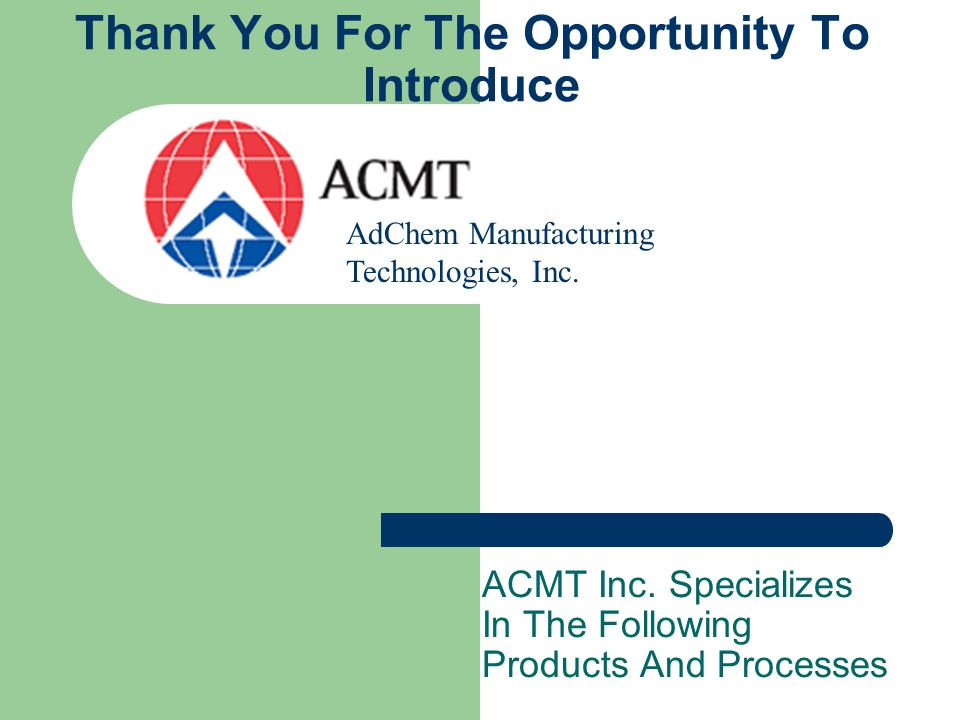 Process Control Complete process control through: – Detailed photographic work instructions – Extensive operator training – Thermocouple and chart monitored cure cycles – Periodic audits – In process inspections AdChem Manufacturing Technologies, Inc.