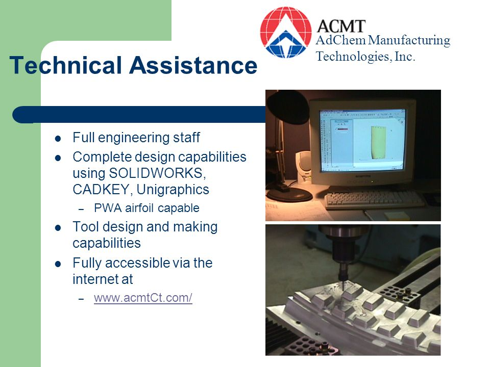 Technical Assistance Full engineering staff Complete design capabilities using SOLIDWORKS, CADKEY, Unigraphics – PWA airfoil capable Tool design and m
