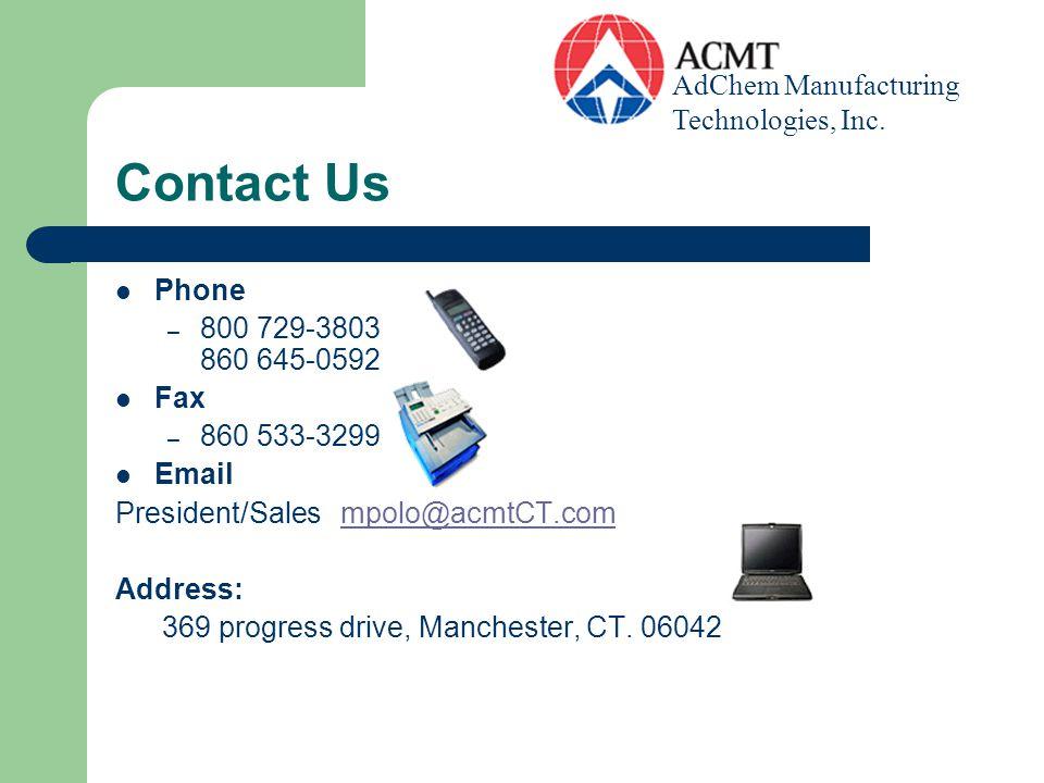 Contact Us Phone – 800 729-3803 860 645-0592 Fax – 860 533-3299 Email President/Sales mpolo@acmtCT.commpolo@acmtCT.com Address: 369 progress drive, Ma