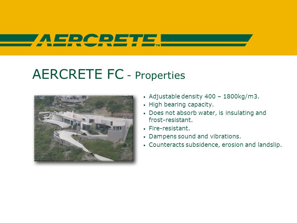 AERCRETE FC - Properties Adjustable density 400 – 1800kg/m3.