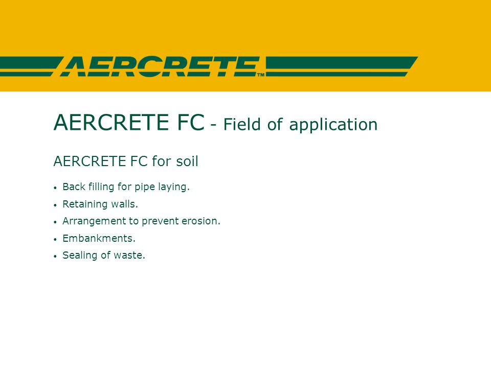 AERCRETE FC - Field of application AERCRETE FC for soil Back filling for pipe laying.