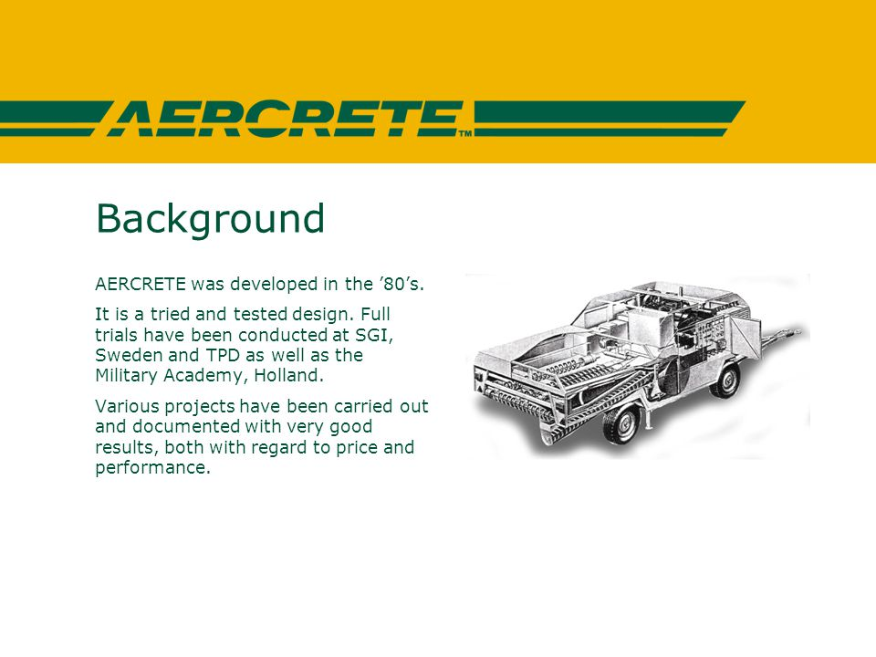 Background AERCRETE was developed in the 80s. It is a tried and tested design.