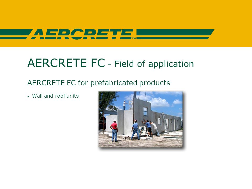 AERCRETE FC - Field of application AERCRETE FC for prefabricated products Wall and roof units