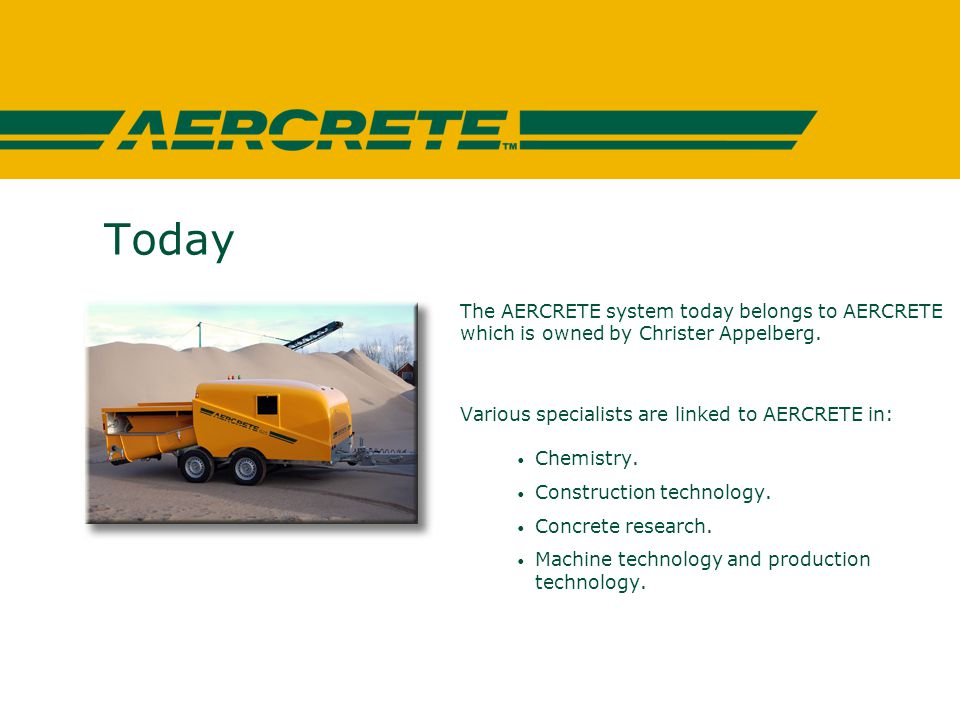 Today The AERCRETE system today belongs to AERCRETE which is owned by Christer Appelberg.