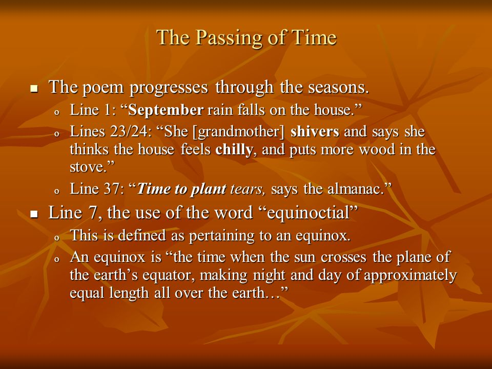 The Passing of Time The poem progresses through the seasons. The poem progresses through the seasons. o Line 1: September rain falls on the house. o L