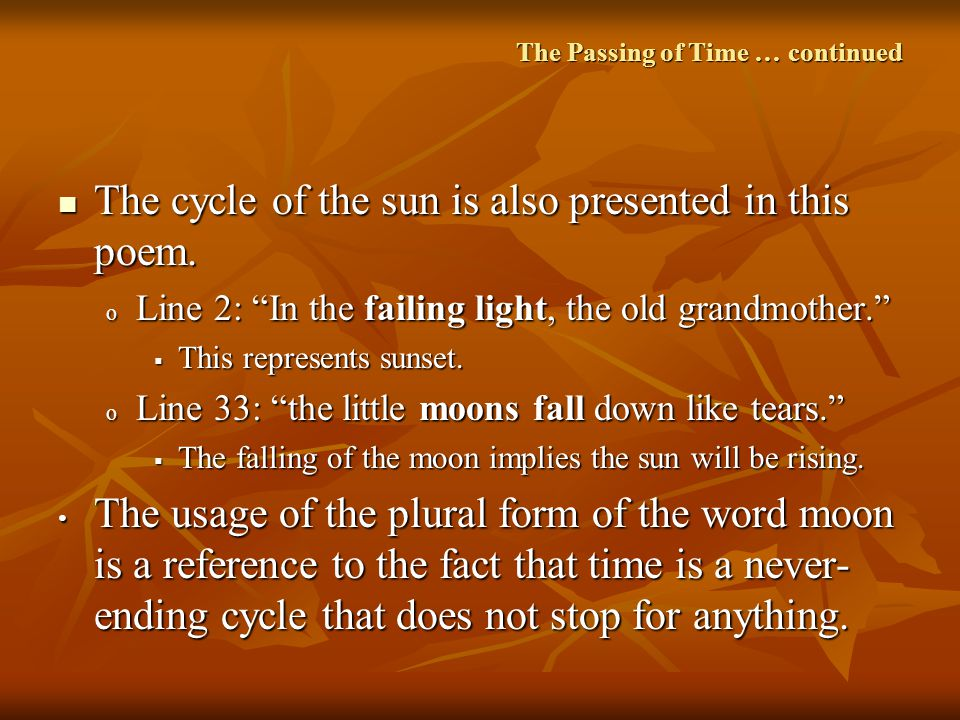 The cycle of the sun is also presented in this poem. The cycle of the sun is also presented in this poem. o Line 2: In the failing light, the old gran