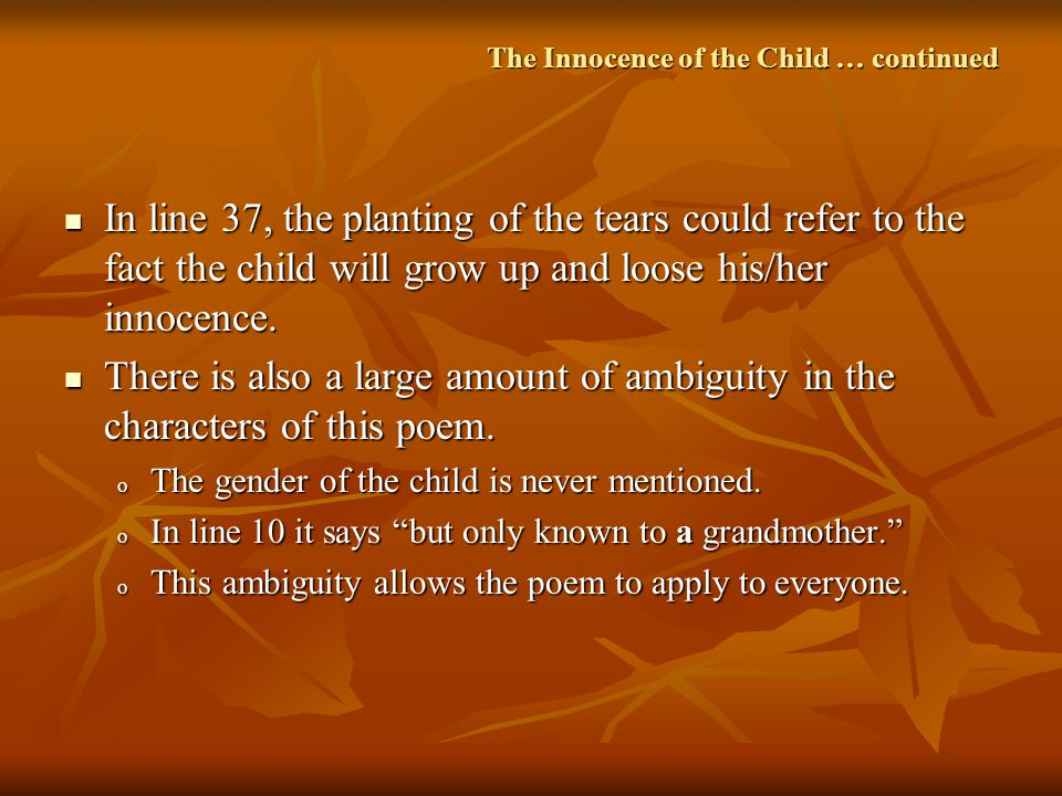 The Innocence of the Child … continued In line 37, the planting of the tears could refer to the fact the child will grow up and loose his/her innocenc