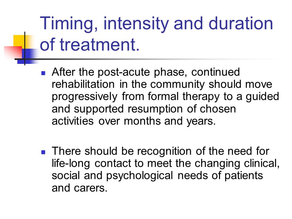 Timing, intensity and duration of treatment.
