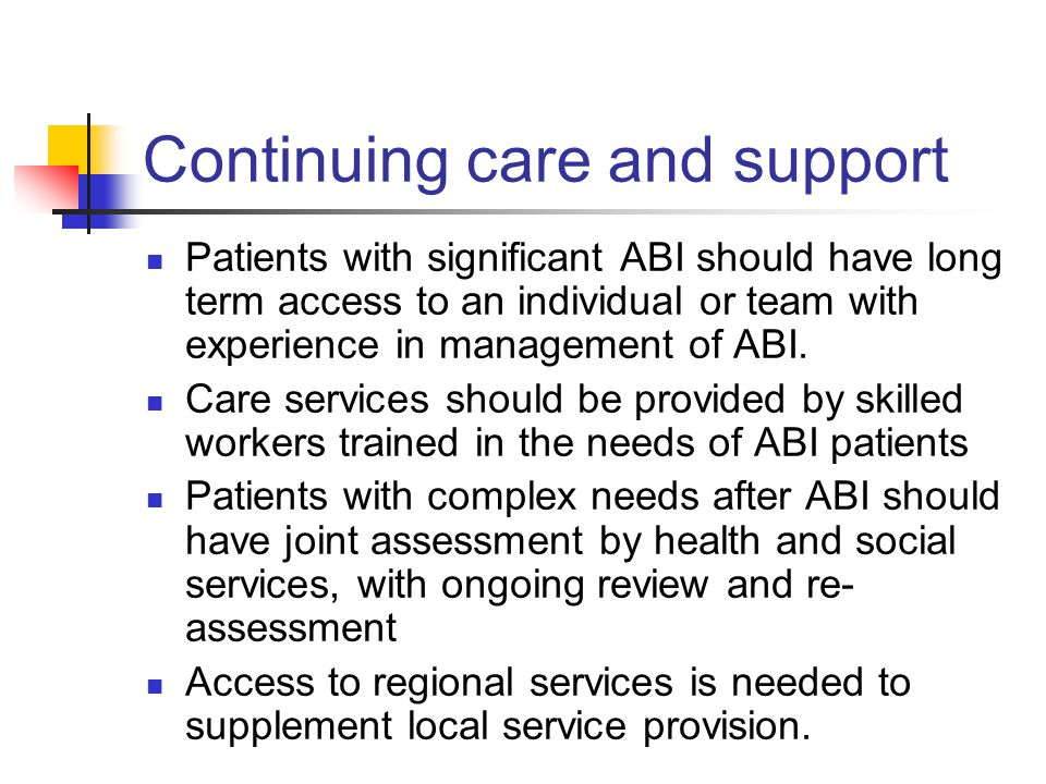 Continuing care and support Patients with significant ABI should have long term access to an individual or team with experience in management of ABI.