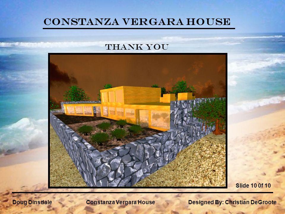 Constanza Vergara House Doug DinsdaleConstanza Vergara House Slide 10 0f 10 Designed By: Christian DeGroote Thank You
