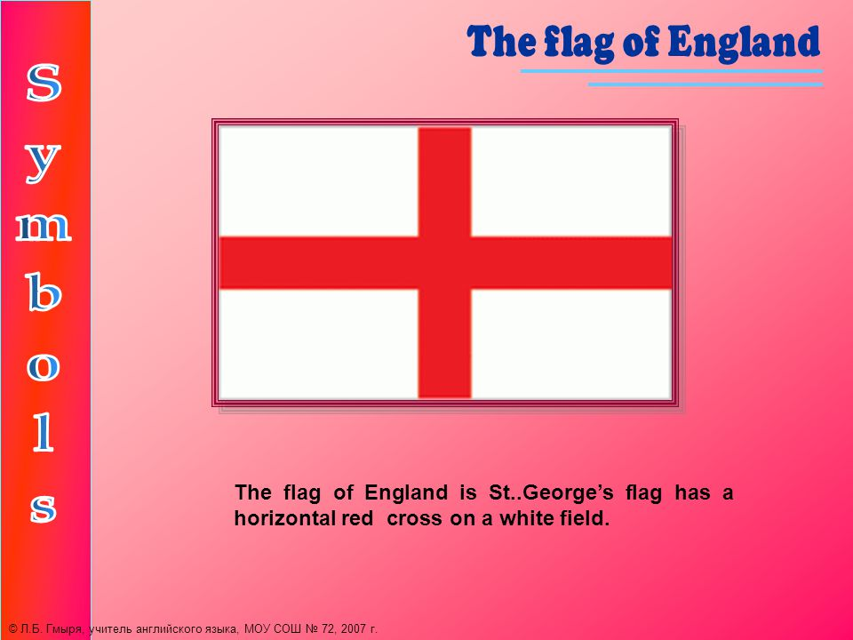 The flag of England is St..Georges flag has a horizontal red cross on a white field.