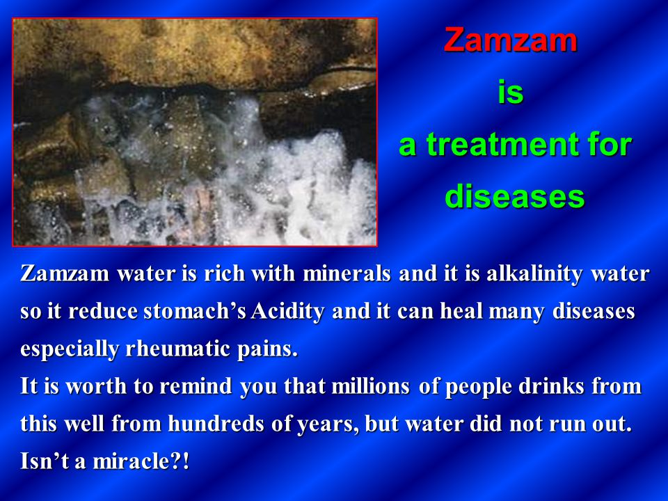 Zamzam water is rich with minerals and it is alkalinity water so it reduce stomachs Acidity and it can heal many diseases especially rheumatic pains.