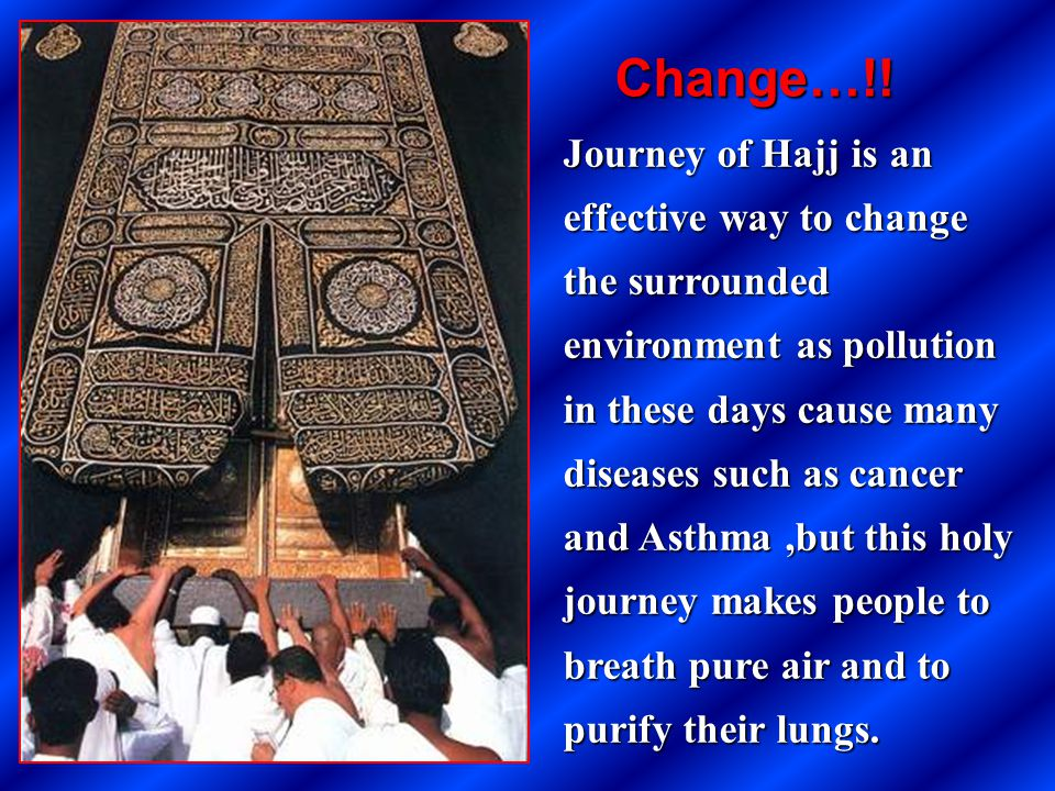 Journey of Hajj is an effective way to change the surrounded environment as pollution in these days cause many diseases such as cancer and Asthma,but