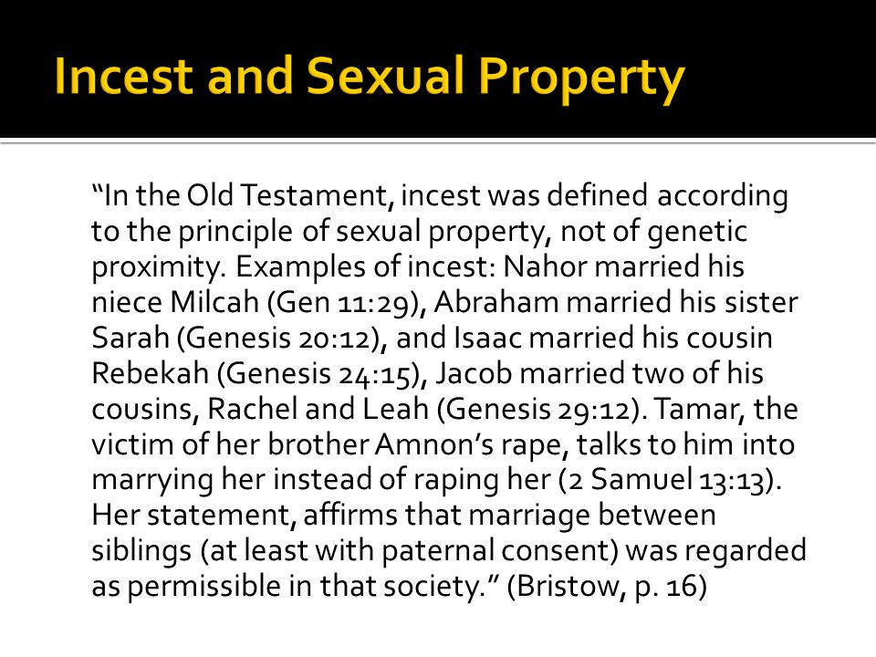 In the Old Testament, incest was defined according to the principle of sexual property, not of genetic proximity. Examples of incest: Nahor married hi