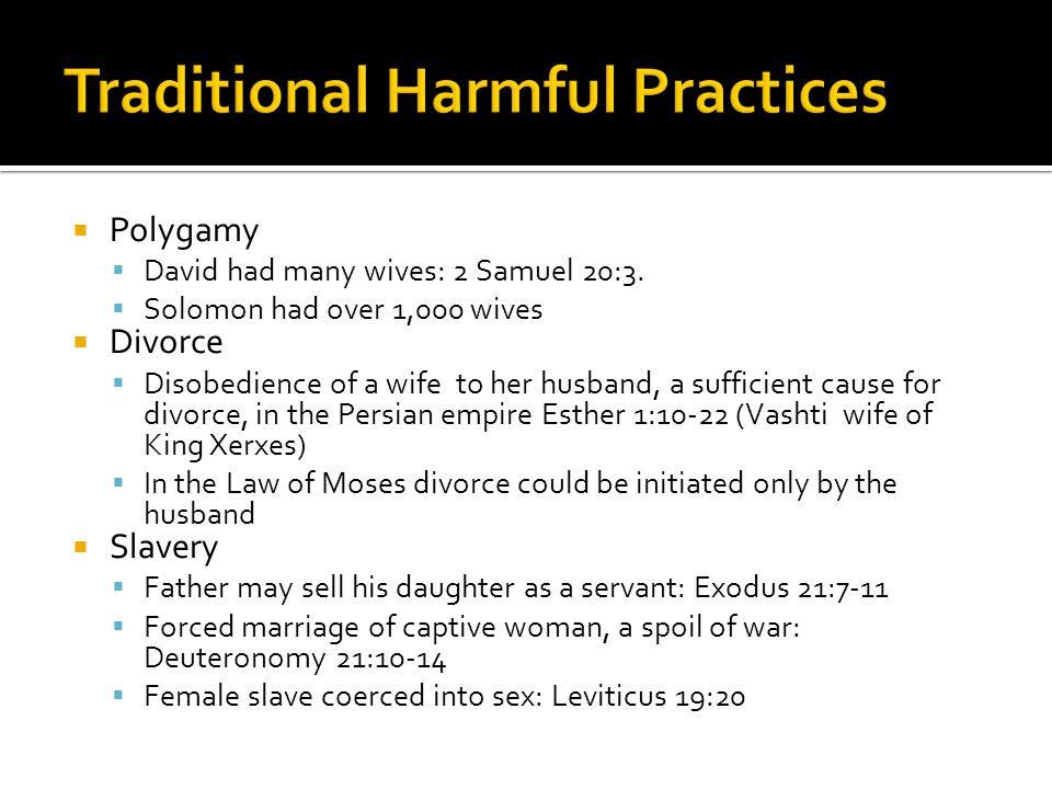 Polygamy David had many wives: 2 Samuel 20:3. Solomon had over 1,000 wives Divorce Disobedience of a wife to her husband, a sufficient cause for divor