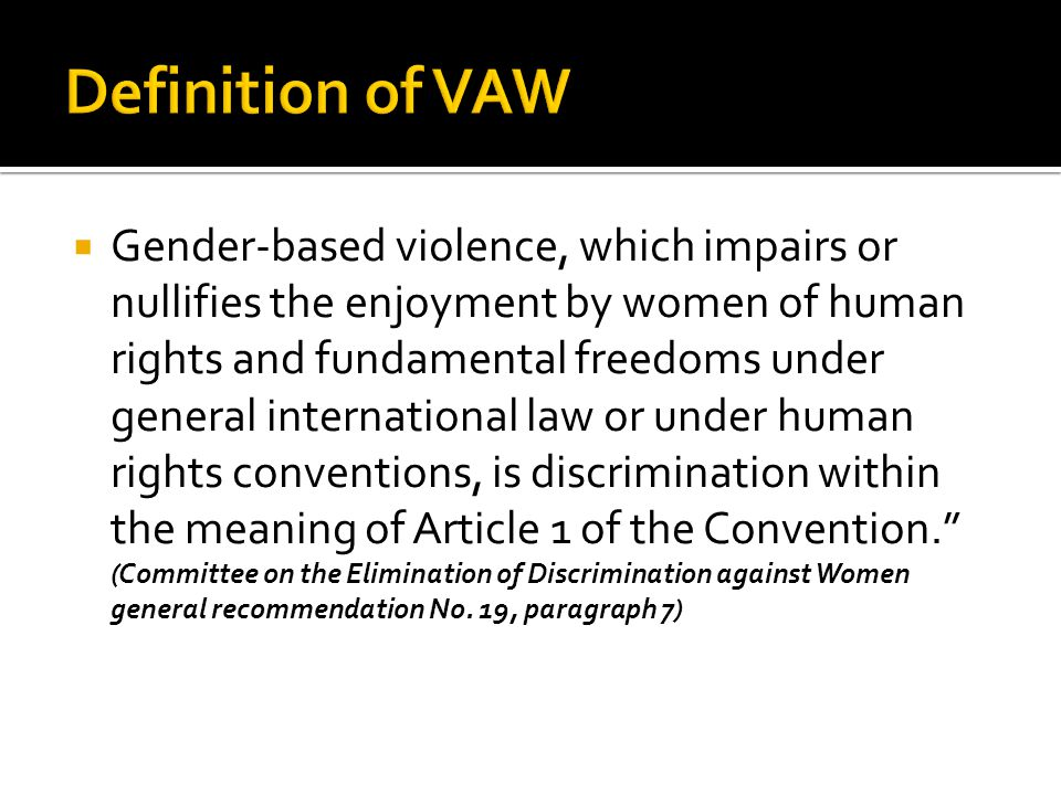 Gender-based violence, which impairs or nullifies the enjoyment by women of human rights and fundamental freedoms under general international law or u