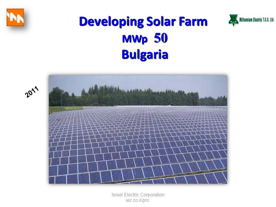 Israel Electric Corporation iec.co.il/pro Developing Solar Farm MWp 50 Bulgaria 2011