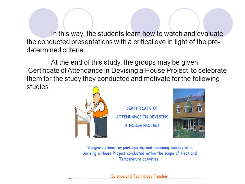 In this way, the students learn how to watch and evaluate the conducted presentations with a critical eye in light of the pre- determined criteria. At