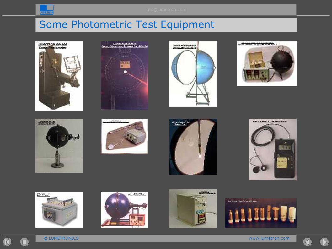 © LUMETRONICSwww.lumetron.com info@lumetron.com Photometric Test Equipment The measurement of Light, accurately, is critical in many application areas such as Automotive Lighting, Street Lighting, Indoor & Outdoor Lighting.