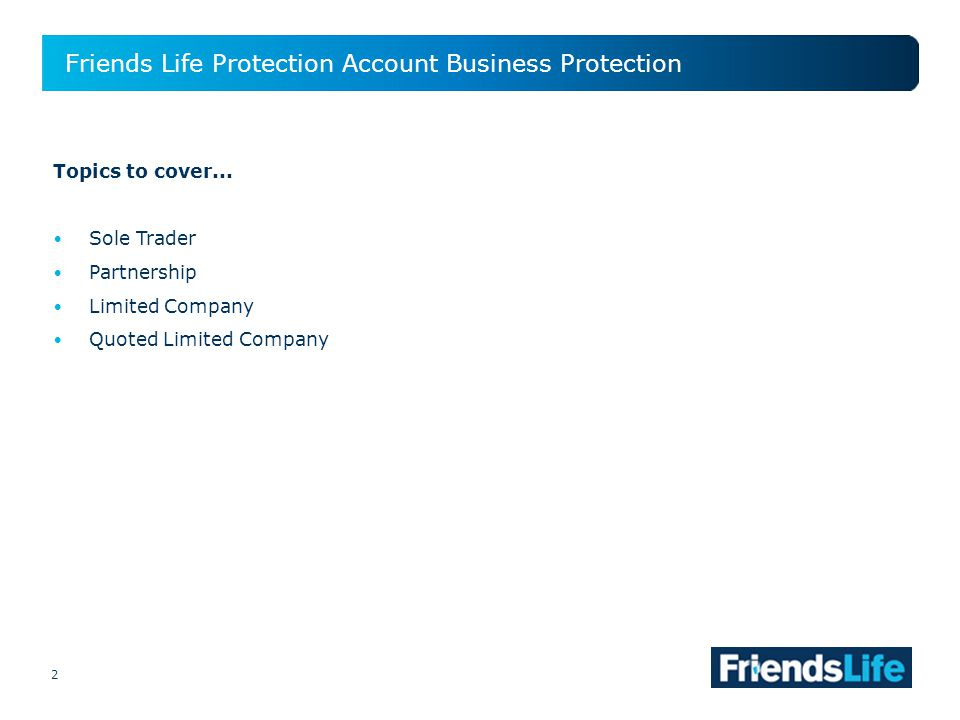 2 Friends Life Protection Account Business Protection 2 Topics to cover...