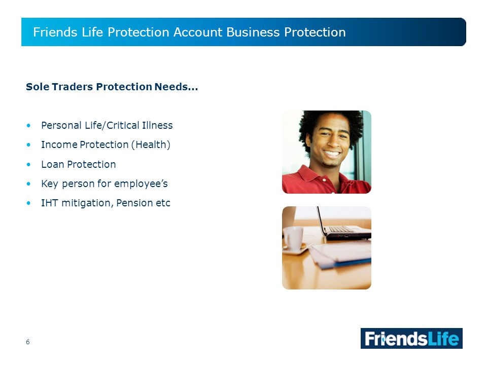 6 Friends Life Protection Account Business Protection 6 Sole Traders Protection Needs...