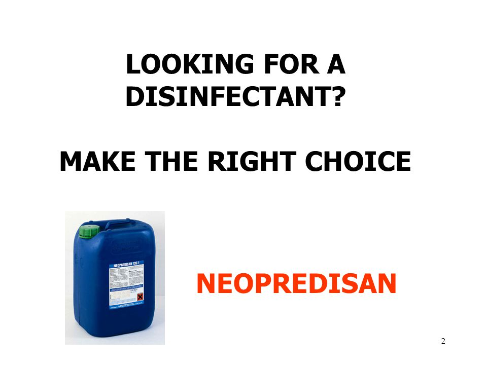 2 LOOKING FOR A DISINFECTANT? MAKE THE RIGHT CHOICE NEOPREDISAN