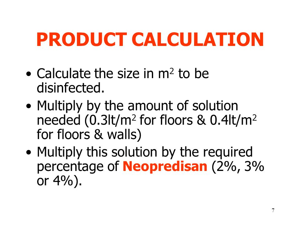 7 PRODUCT CALCULATION Calculate the size in m 2 to be disinfected.