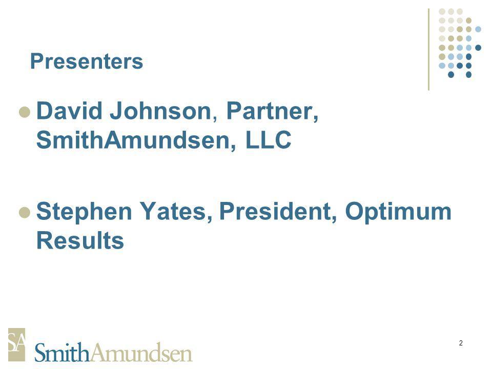 2 David Johnson, Partner, SmithAmundsen, LLC Stephen Yates, President, Optimum Results Presenters