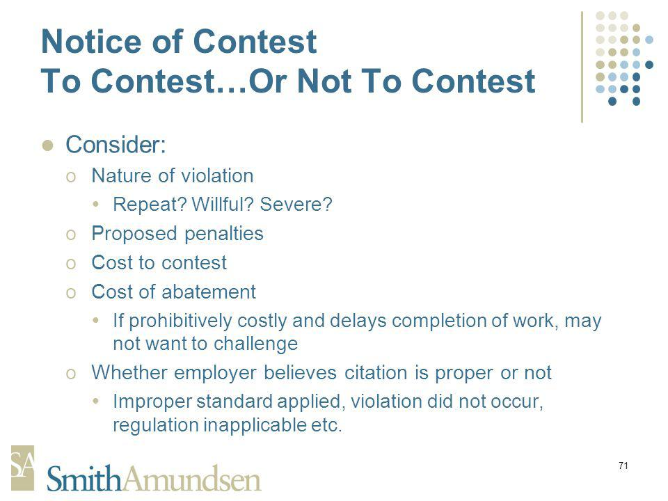 71 Notice of Contest To Contest…Or Not To Contest Consider: oNature of violation Repeat.
