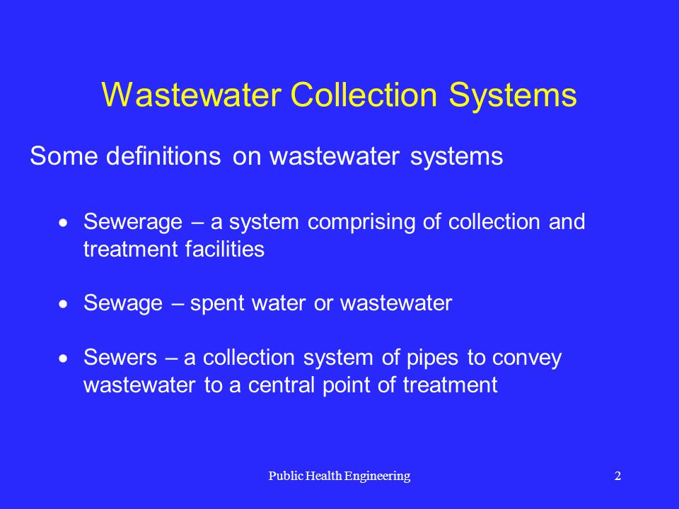 Public Health Engineering13 Wastewater Collection Systems Sewer alignment Depth of sewer House connection Location of manholes Testing of sewers and house drains Sewer installation