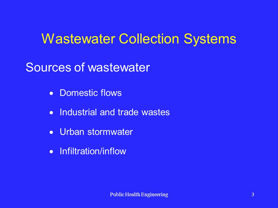 Public Health Engineering4 Wastewater Collection Systems Materials in wastewater Impurities 0.01% Physical form suspended dissolved Chemical inorganic organic Biological living Non-living bacteria, fungi, protozoa, algae