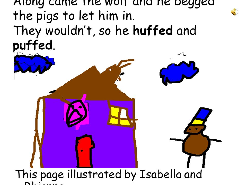 They ran to the third pigs house of bricks. The third little pig said, Youre safe here. The pigs had a party. This page illustrated by Kaylene and Rac