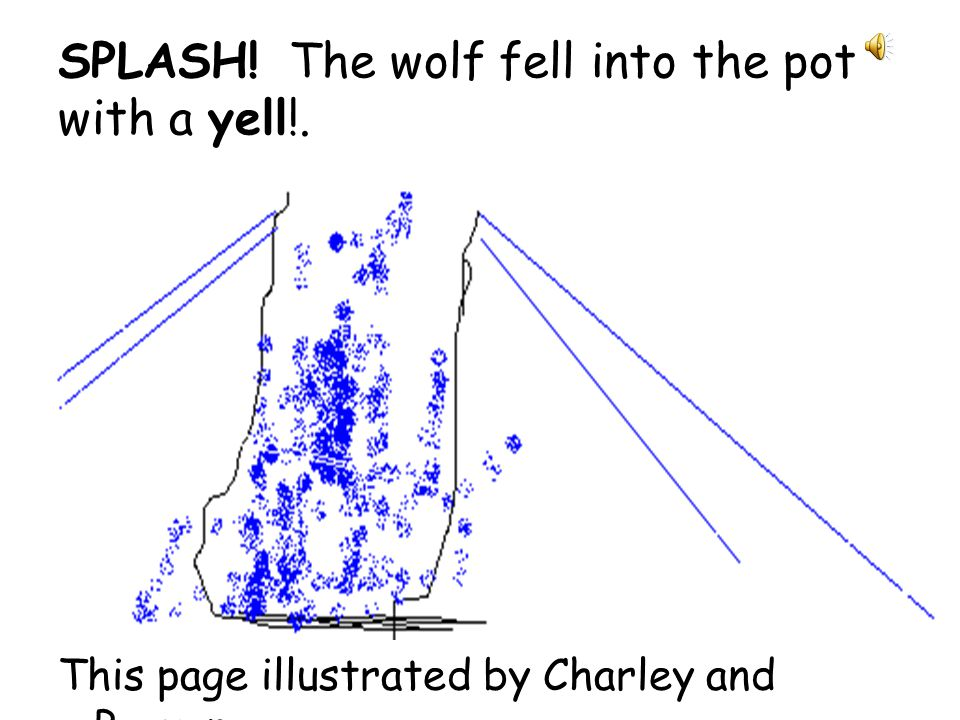 The wolf jumped down the chimney. This page illustrated by Callum and Sarah