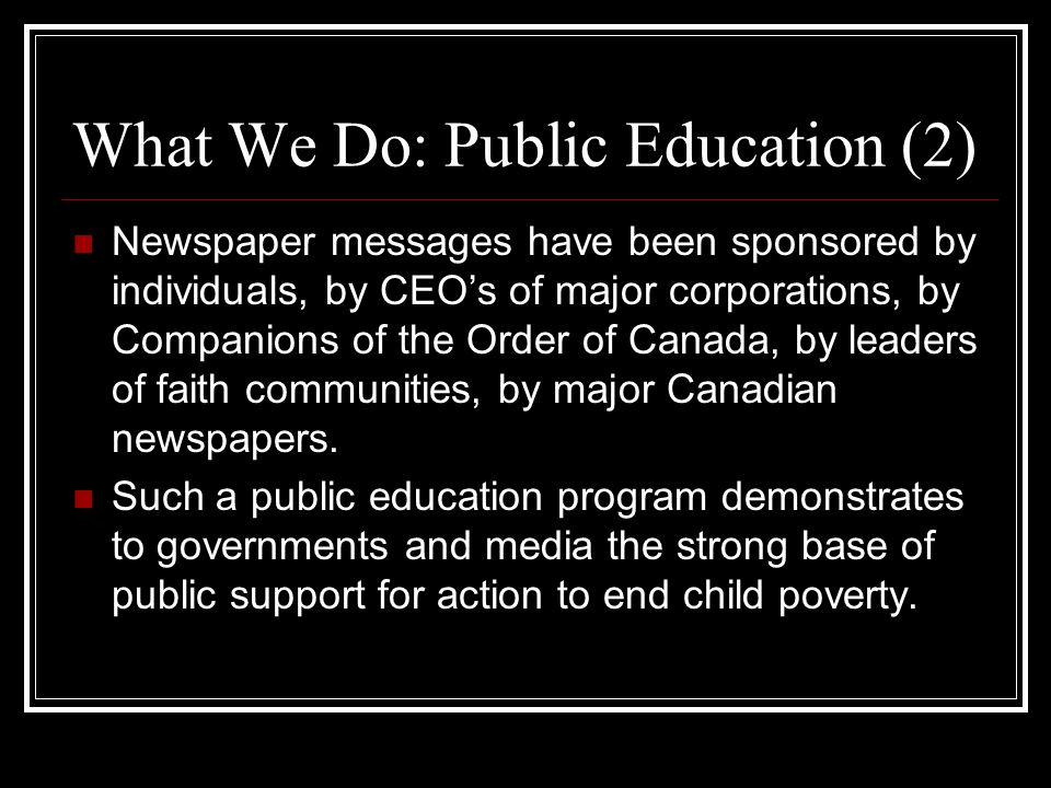 What We Do: Public Education (2) Newspaper messages have been sponsored by individuals, by CEOs of major corporations, by Companions of the Order of C