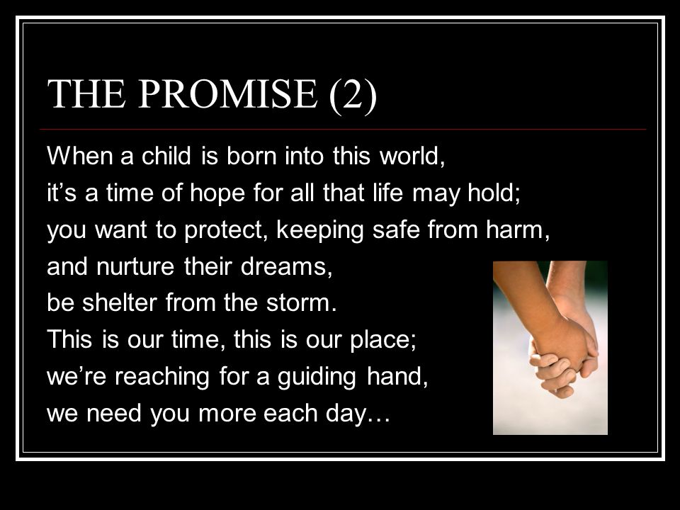 THE PROMISE (2) When a child is born into this world, its a time of hope for all that life may hold; you want to protect, keeping safe from harm, and