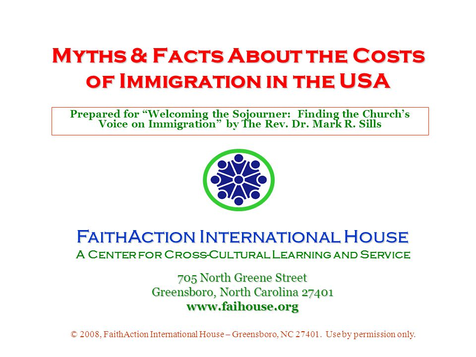 Myths & Facts About the Costs of Immigration in the USA Prepared for Welcoming the Sojourner: Finding the Churchs Voice on Immigration by The Rev.