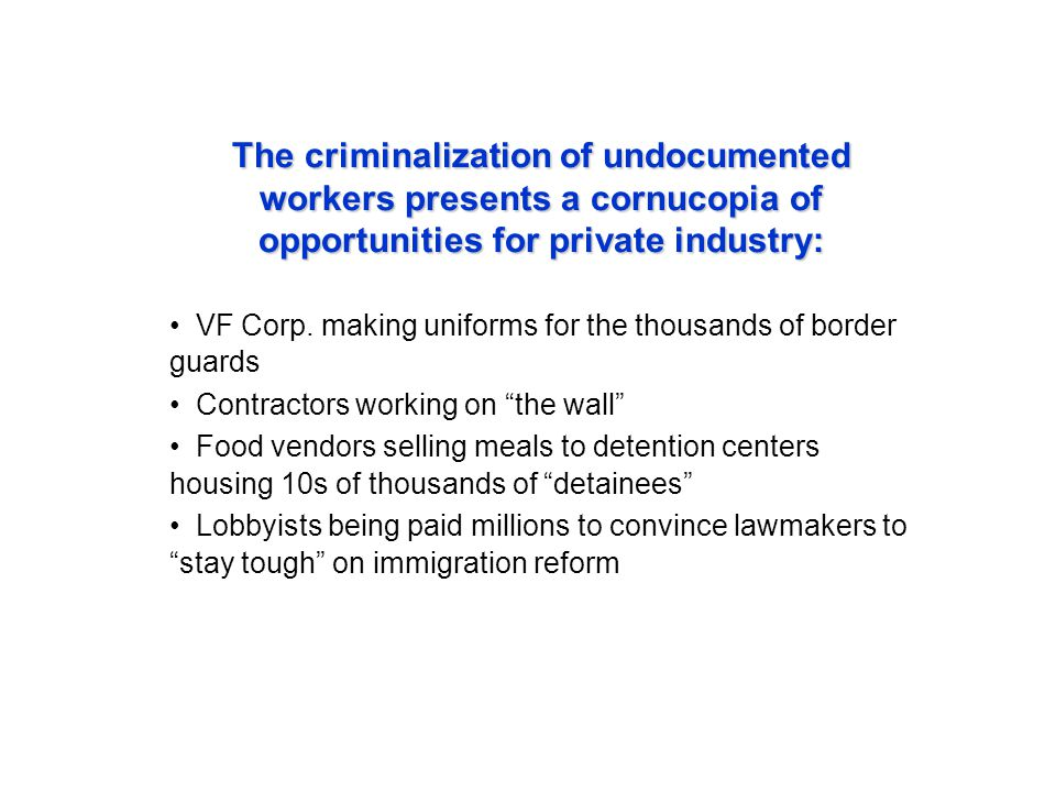 The criminalization of undocumented workers presents a cornucopia of opportunities for private industry: VF Corp.