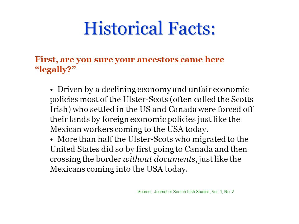 Historical Facts: First, are you sure your ancestors came here legally.