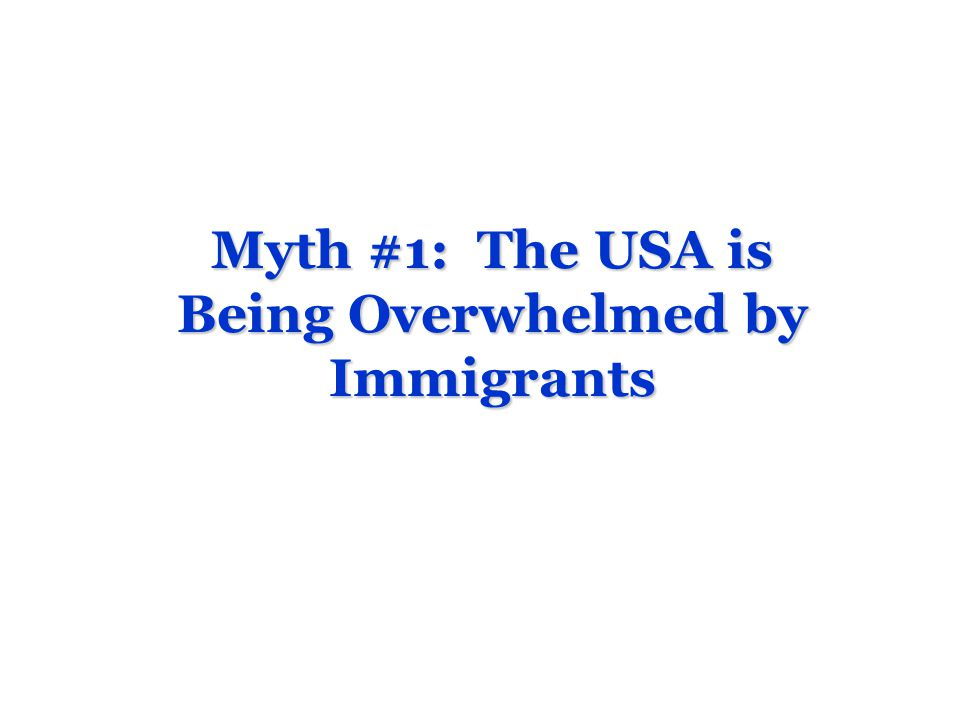 Myth #1: The USA is Being Overwhelmed by Immigrants