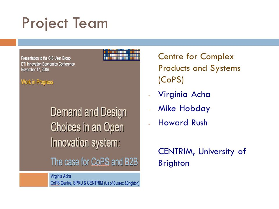 Project Team Centre for Complex Products and Systems (CoPS) - Virginia Acha - Mike Hobday - Howard Rush CENTRIM, University of Brighton