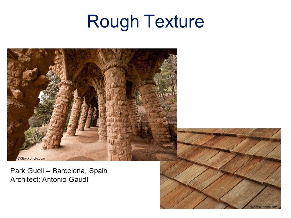 Rough Texture ©iStockphoto.com Park Guell – Barcelona, Spain Architect: Antonio Gaudí