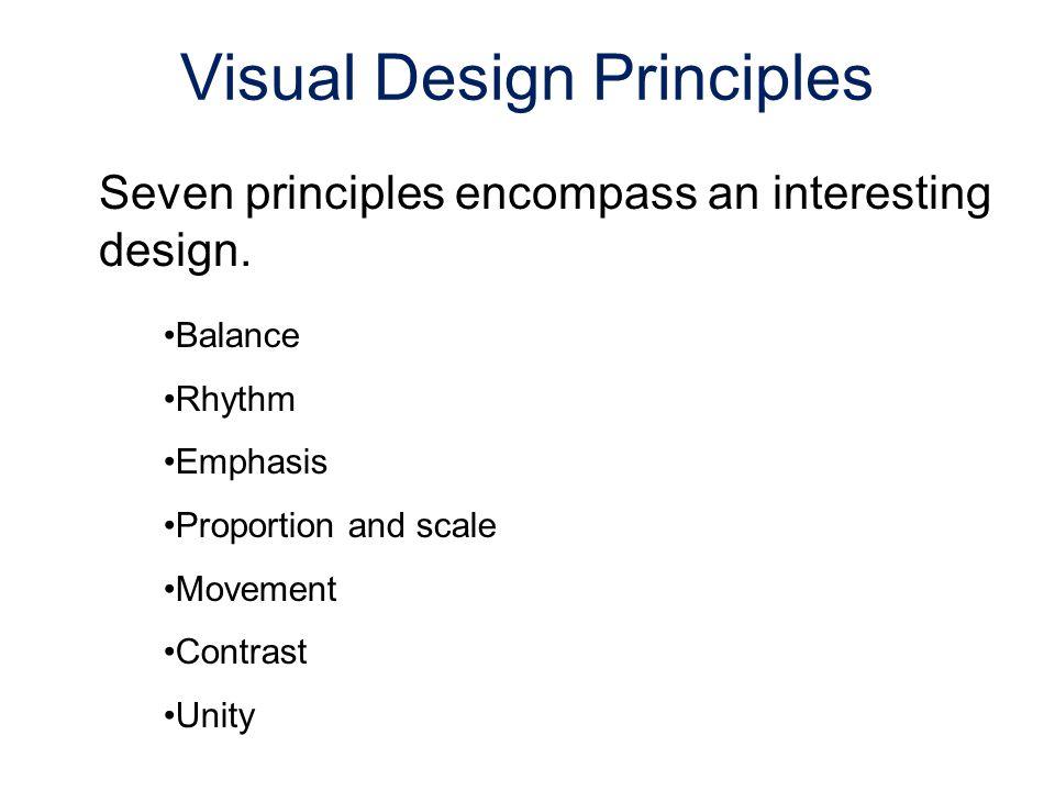 Seven principles encompass an interesting design. Balance Rhythm Emphasis Proportion and scale Movement Contrast Unity Visual Design Principles