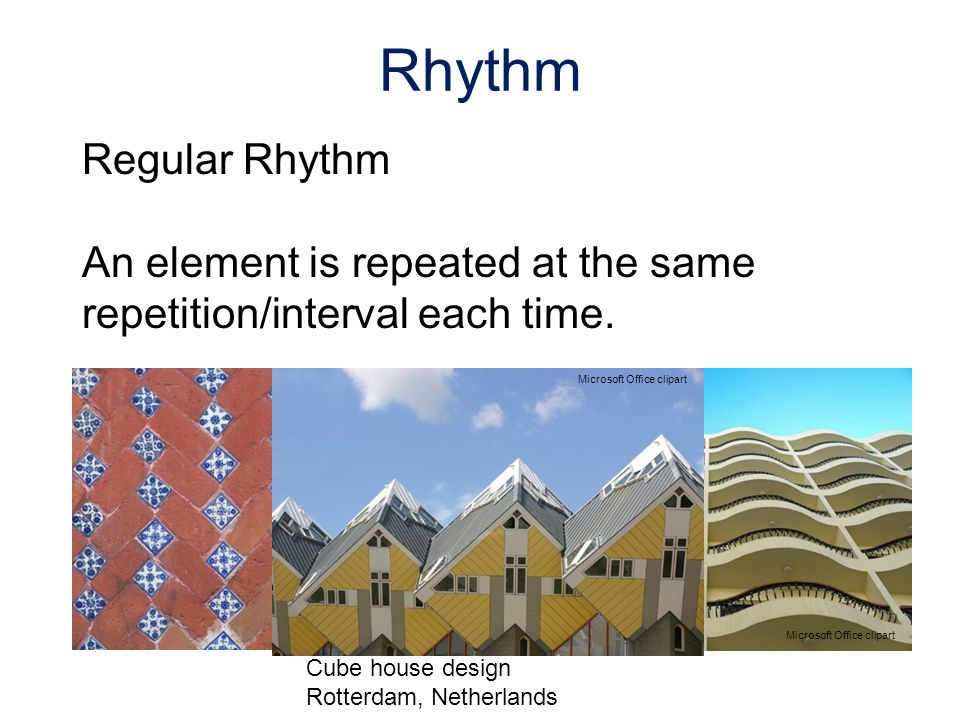 Regular Rhythm An element is repeated at the same repetition/interval each time. Rhythm Microsoft Office clipart Cube house design Rotterdam, Netherla