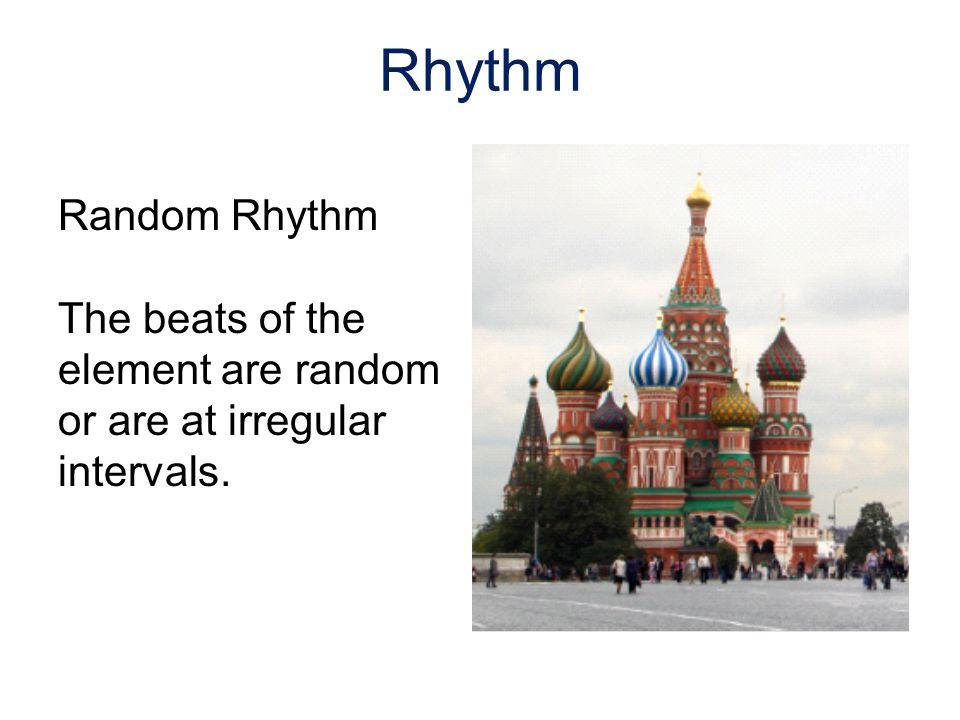Random Rhythm The beats of the element are random or are at irregular intervals. Rhythm