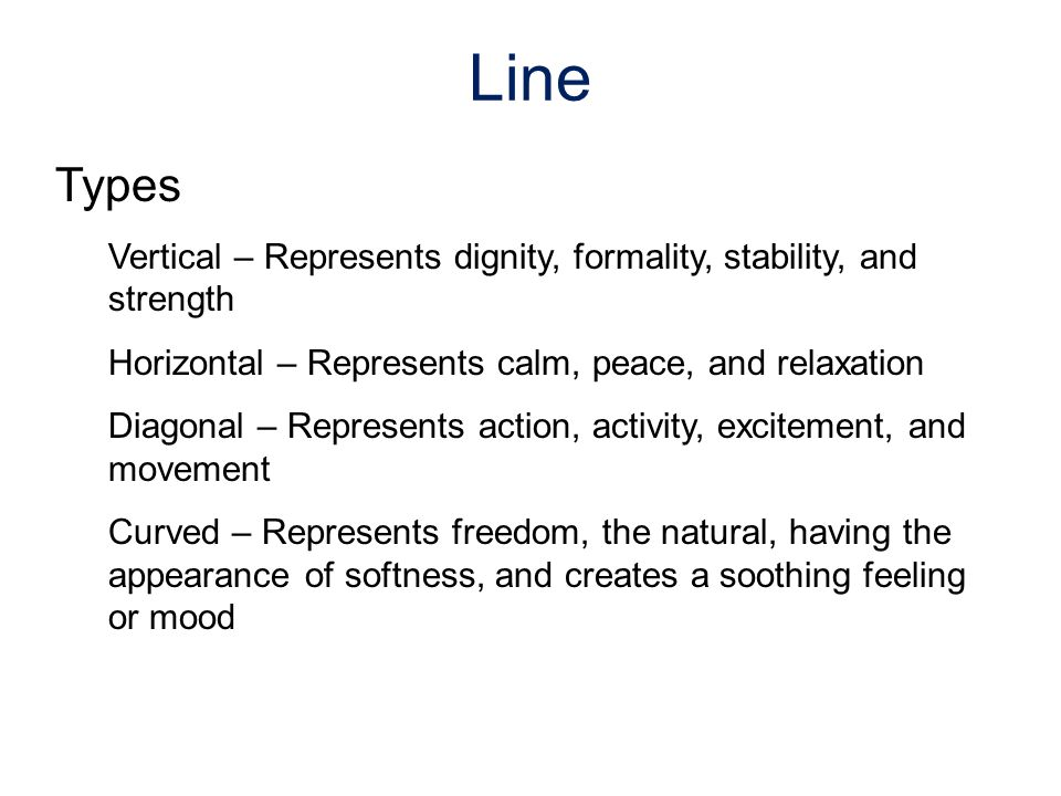 Types Vertical – Represents dignity, formality, stability, and strength Horizontal – Represents calm, peace, and relaxation Diagonal – Represents acti