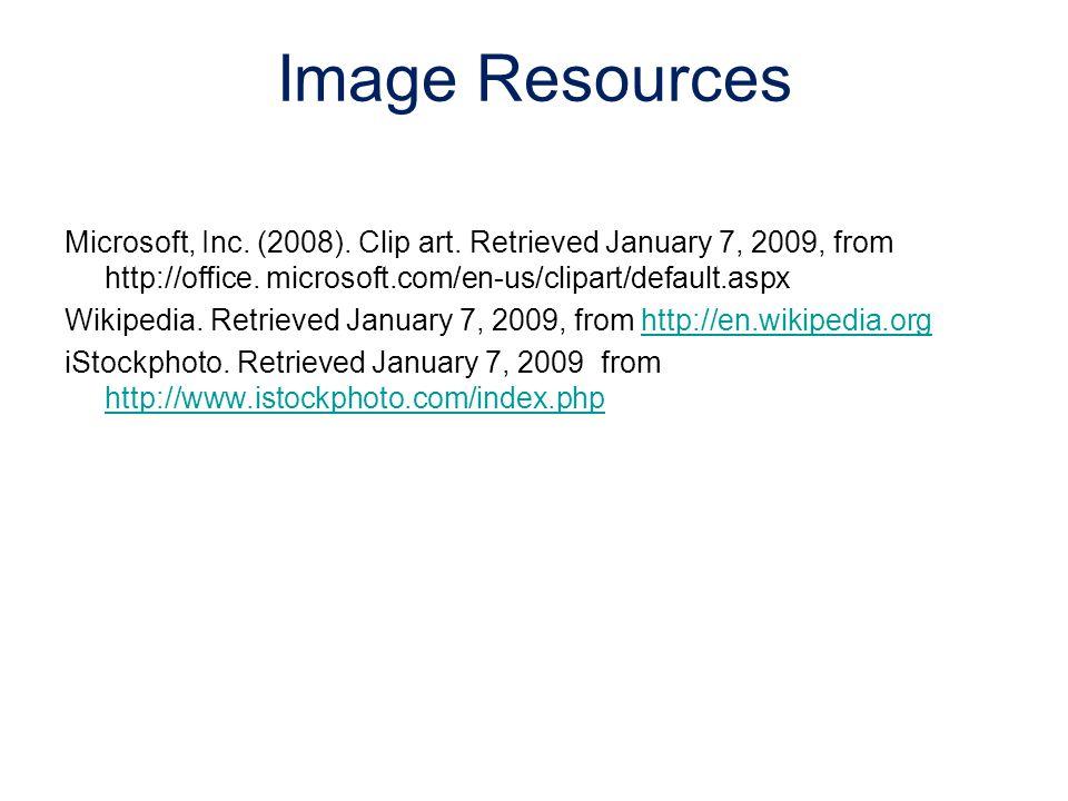 Microsoft, Inc. (2008). Clip art. Retrieved January 7, 2009, from http://office. microsoft.com/en-us/clipart/default.aspx Wikipedia. Retrieved January